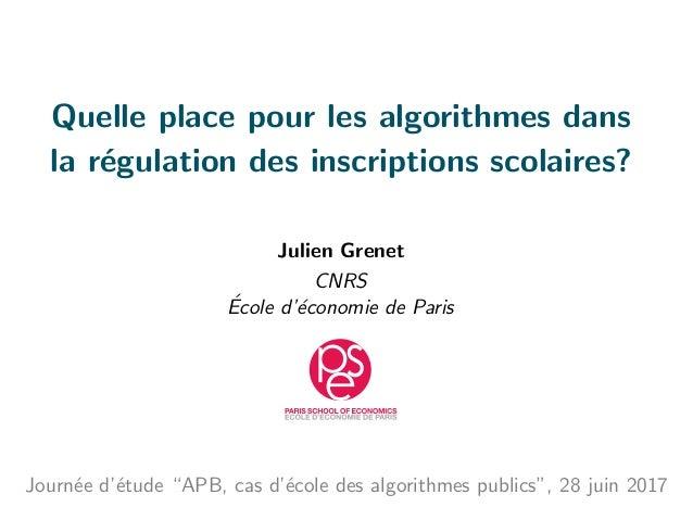 Quelle place pour les algorithmes dans la r´egulation des inscriptions scolaires? Julien Grenet CNRS ´Ecole d'´economie de...