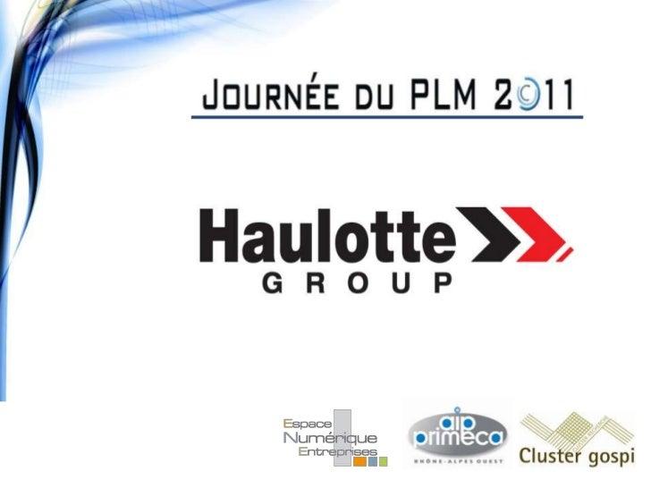 Présentation Haulotte GroupHaulotte Group issu de la fusion de:– Pinguely, créée en 1881, dans la Loire– Haulotte, créée e...