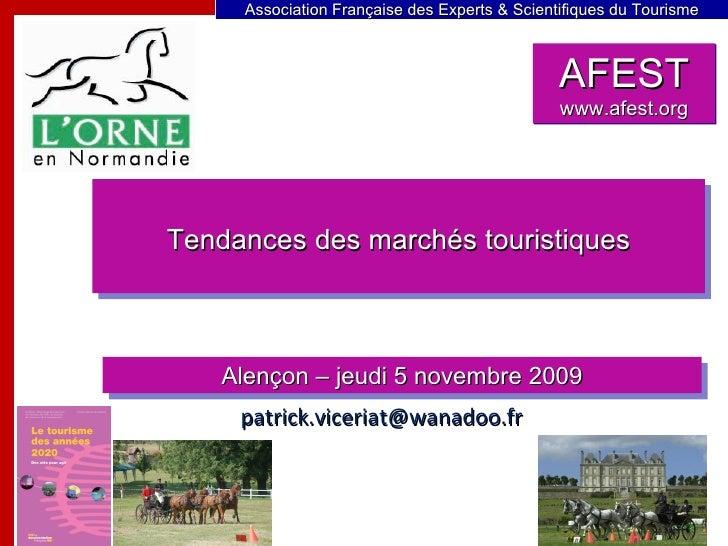 Alençon – jeudi 5 novembre 2009 Tendances des marchés touristiques [email_address] AFEST www.afest.org