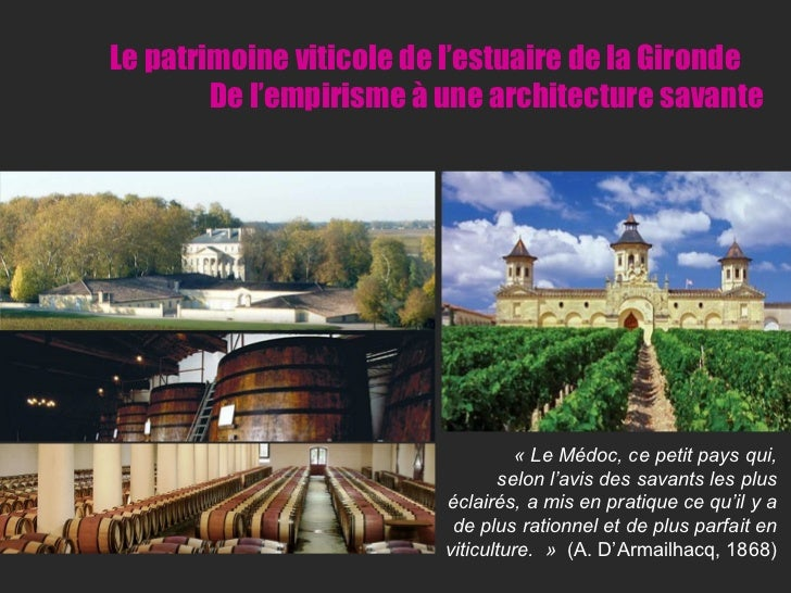 Le patrimoine viticole de l'estuaire de la Gironde  De l'empirisme à une architecture savante «Le Médoc, ce petit pays qu...
