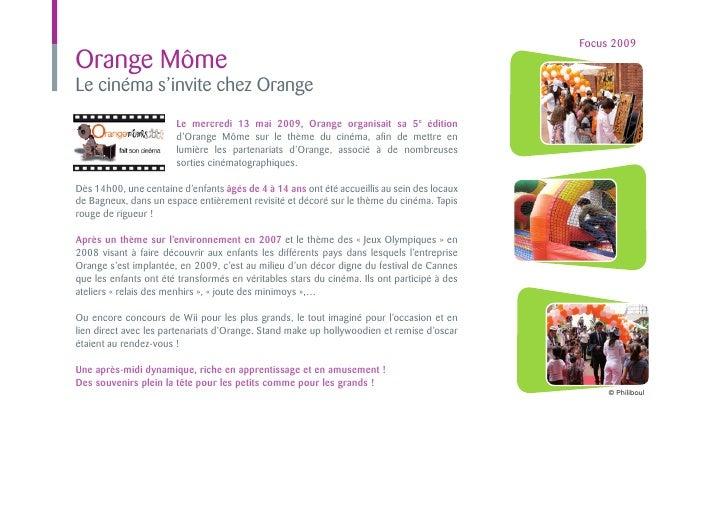 Focus 2009Orange MômeLe cinéma s'invite chez Orange                       Le mercredi 13 mai 2009, Orange organisait sa 5e...
