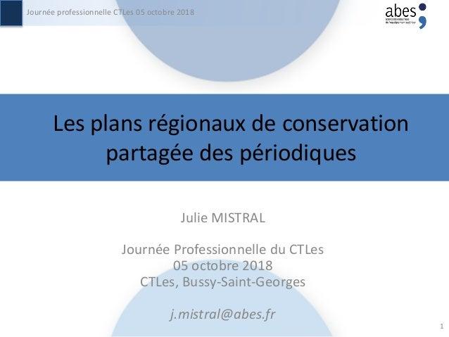 Julie MISTRAL Journée Professionnelle du CTLes 05 octobre 2018 CTLes, Bussy-Saint-Georges j.mistral@abes.fr Journée profes...