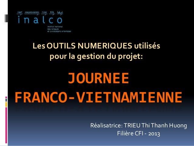 JOURNEEFRANCO-VIETNAMIENNELes OUTILS NUMERIQUES utiliséspour la gestion du projet:Réalisatrice:TRIEUThiThanh HuongFilière ...