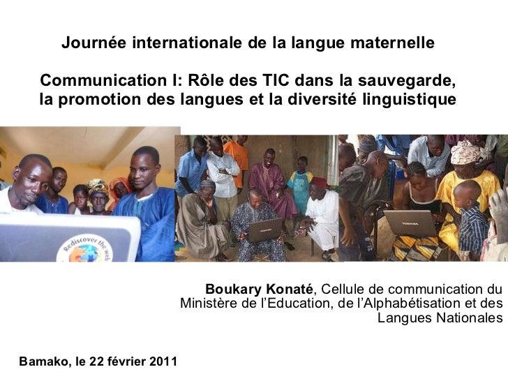 Journée internationale de la langue maternelle Communication I: Rôle des TIC dans la sauvegarde, la promotion des langues ...