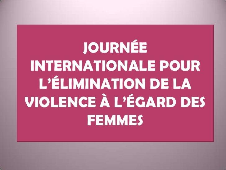 JOURNÉE INTERNATIONALE POUR L'ÉLIMINATION DE LA VIOLENCE À L'ÉGARD DES FEMMES<br />