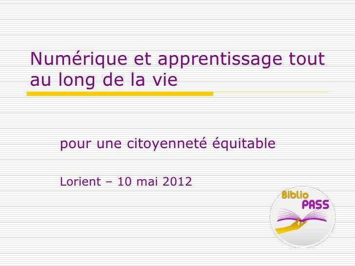 Numérique et apprentissage toutau long de la vie   pour une citoyenneté équitable   Lorient – 10 mai 2012