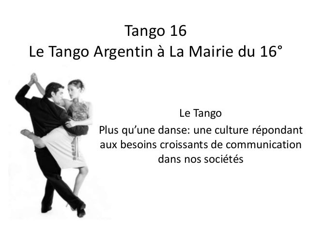 Tango 16 Le Tango Argentin à La Mairie du 16° Le Tango Plus qu'une danse: une culture répondant aux besoins croissants de ...