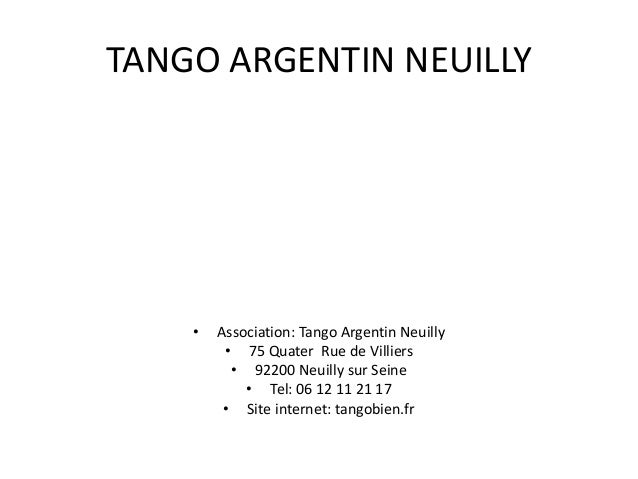 TANGO ARGENTIN NEUILLY • Association: Tango Argentin Neuilly • 75 Quater Rue de Villiers • 92200 Neuilly sur Seine • Tel: ...
