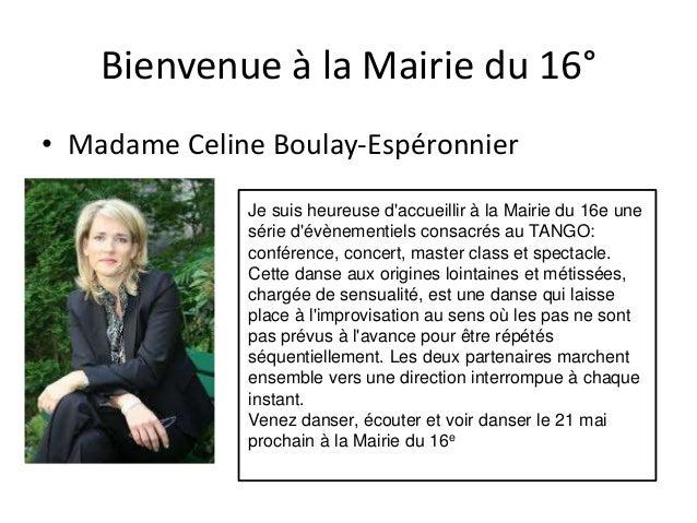Bienvenue à la Mairie du 16° • Madame Celine Boulay-Espéronnier Je suis heureuse d'accueillir à la Mairie du 16e une série...