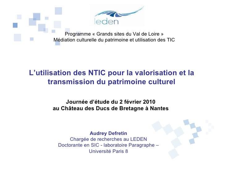 L'utilisation des NTIC pour la valorisation et la transmission du patrimoine culturel Audrey Defretin Chargée de recherche...