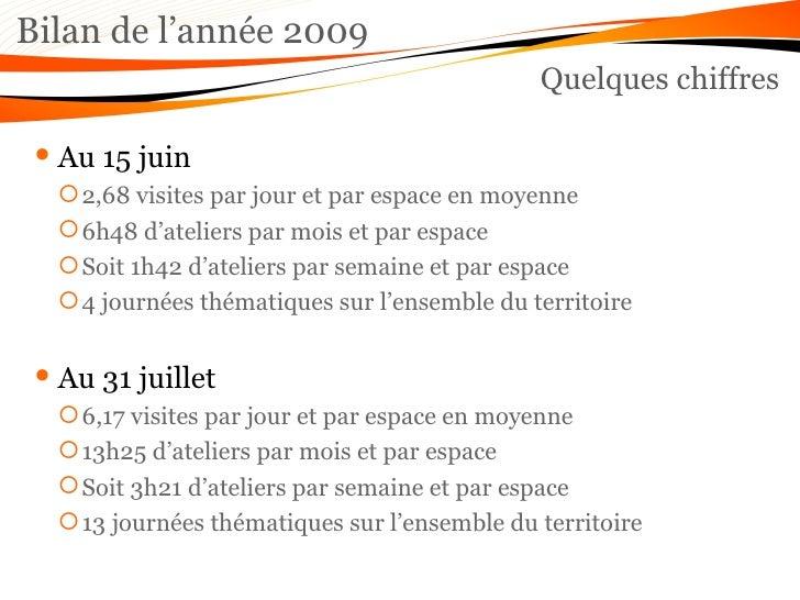 Bilan de l'année 2009 Quelques chiffres <ul><li>Au 15 juin </li></ul><ul><ul><li>2,68 visites par jour et par espace en mo...