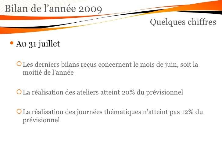 Bilan de l'année 2009 Quelques chiffres <ul><li>Au 31 juillet </li></ul><ul><ul><li>Les derniers bilans reçus concernent l...