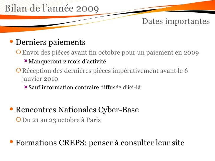 Dates importantes Bilan de l'année 2009 <ul><li>Derniers paiements </li></ul><ul><ul><li>Envoi des pièces avant fin octobr...