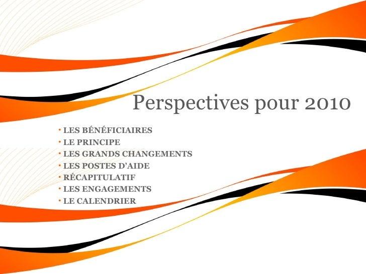 Perspectives pour 2010 <ul><li>LES BÉNÉFICIAIRES </li></ul><ul><li>LE PRINCIPE </li></ul><ul><li>LES GRANDS CHANGEMENTS </...