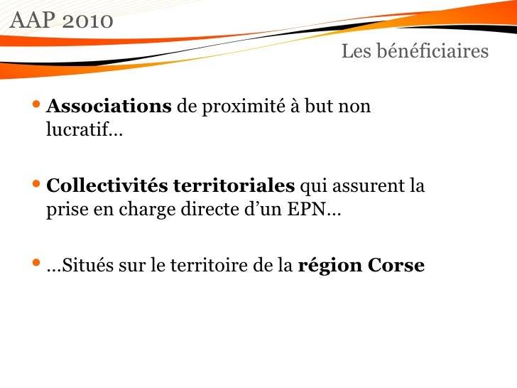 AAP 2010 Les bénéficiaires <ul><li>Associations  de proximité à but non lucratif… </li></ul><ul><li>Collectivités territor...