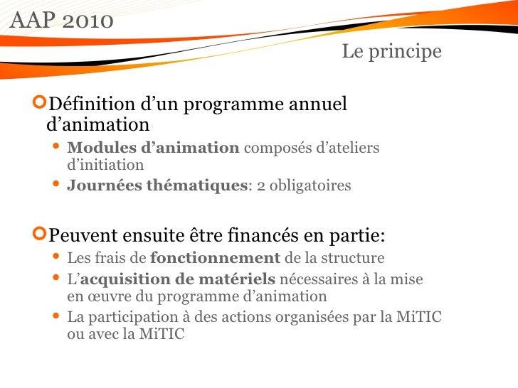 AAP 2010 Le principe <ul><li>Définition d'un programme annuel d'animation </li></ul><ul><ul><li>Modules d'animation  compo...
