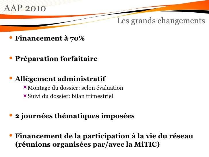 AAP 2010 Les grands changements <ul><li>Financement à 70% </li></ul><ul><li>Préparation forfaitaire </li></ul><ul><li>Allè...