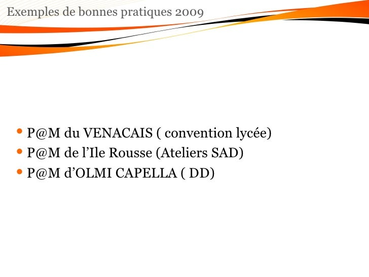 Exemples de bonnes pratiques 2009 <ul><li>P@M du VENACAIS ( convention lycée) </li></ul><ul><li>P@M de l'Ile Rousse (Atel...