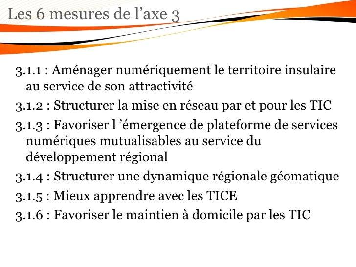 Les 6 mesures de l'axe 3 3.1.1 : Aménager numériquement le territoire insulaire au service de son attractivité 3.1.2 : Str...
