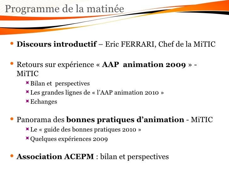 Programme de la matinée <ul><li>Discours introductif  – Eric FERRARI, Chef de la MiTIC </li></ul><ul><li>Retours sur expér...