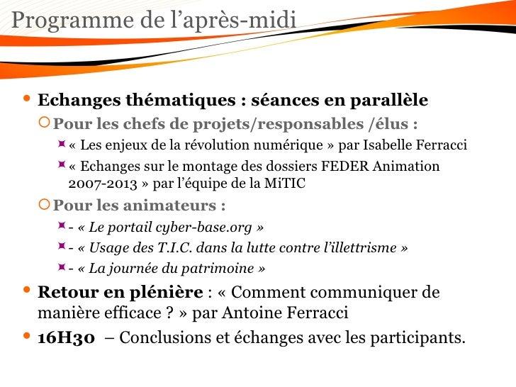 Programme de l'après-midi <ul><li>Echanges thématiques: séances en parallèle </li></ul><ul><ul><li>Pour les chefs de proj...