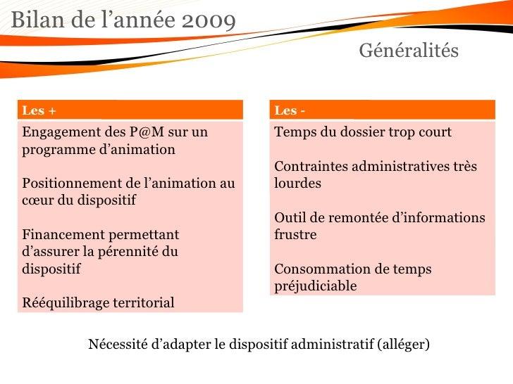 Bilan de l'année 2009 Généralités Nécessité d'adapter le dispositif administratif (alléger) Les + Engagement des P@M sur ...