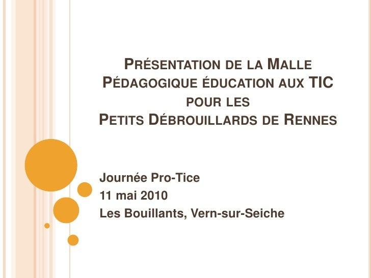 Présentation de la Malle Pédagogique éducation aux TIC pour lesPetits Débrouillards de Rennes<br />Journée Pro-Tice<br />1...
