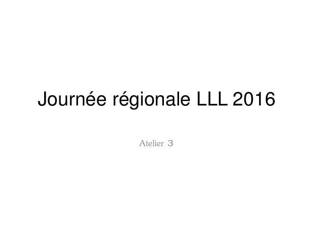 Journée régionale LLL 2016 Atelier 3