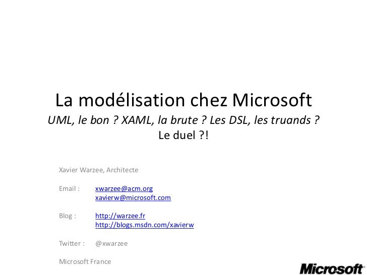 La modélisation chez MicrosoftUML, le bon ? XAML, la brute ? Les DSL, les truands ?Le duel ?!<br />Xavier Warzee, Architec...