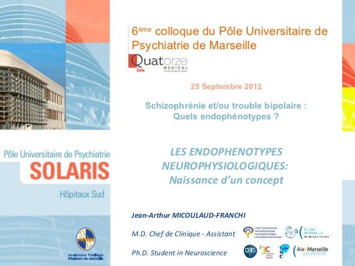 6ème colloque du Pôle Universitaire dePsychiatrie de Marseille                  25 Septembre 2012    Schizophrénie et/ou t...