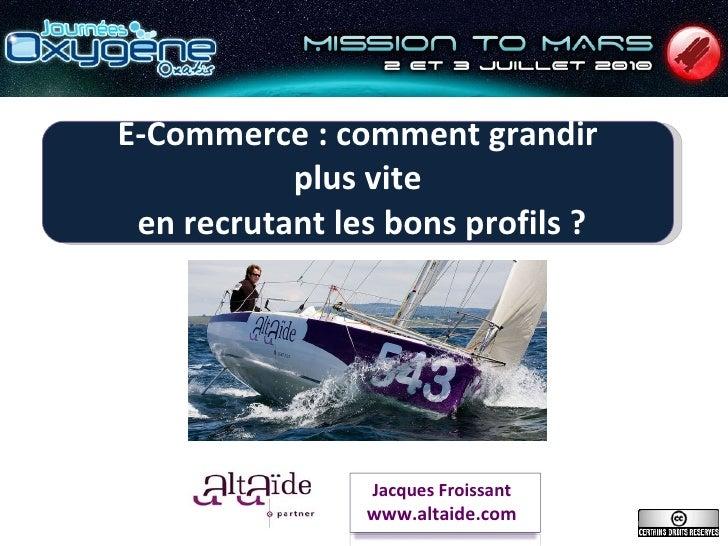 E-Commerce: comment grandir plus vite  en recrutant les bons profils? Jacques Froissant www.altaide.com