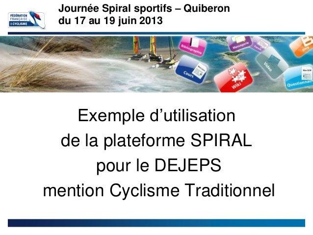 Exemple d'utilisationde la plateforme SPIRALpour le DEJEPSmention Cyclisme TraditionnelJournée Spiral sportifs – Quiberond...