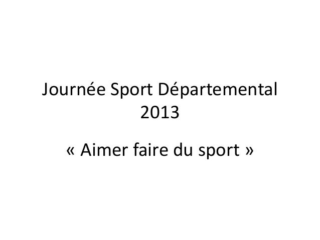 Journée Sport Départemental 2013 « Aimer faire du sport »
