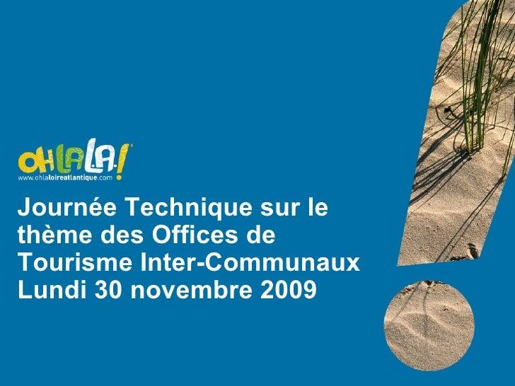Journée Technique sur le thème des Offices de Tourisme Inter-Communaux Lundi 30 novembre 2009