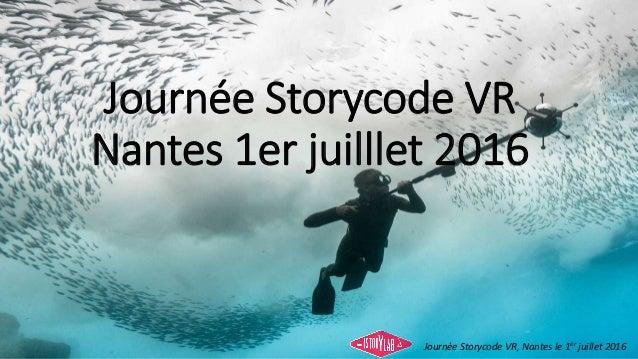 Journée Storycode VR Nantes 1er juilllet 2016 Journée Storycode VR, Nantes le 1er juillet 2016