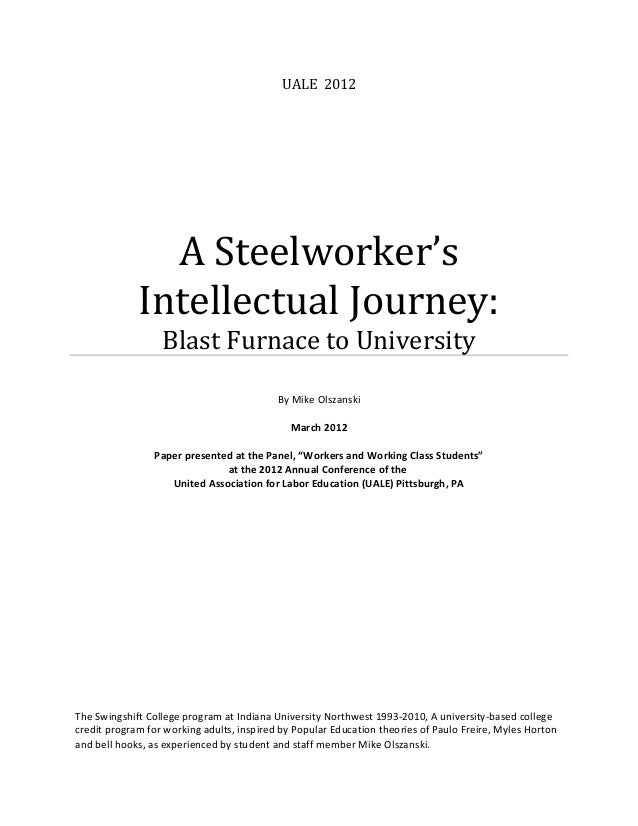 UALE 2012 A Steelworker's Intellectual Journey: Blast Furnace to University By Mike Olszanski March 2012 Paper presented a...