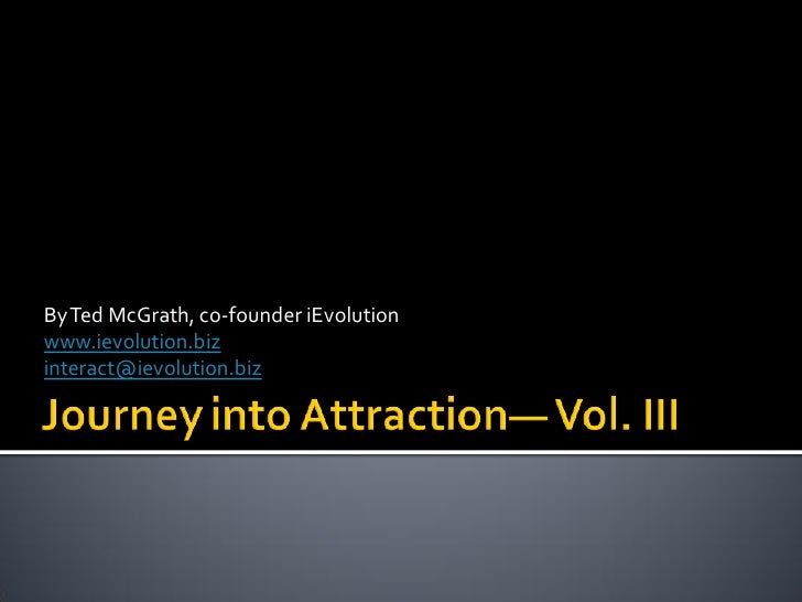 By Ted McGrath, co-founder iEvolution www.ievolution.biz interact@ievolution.biz