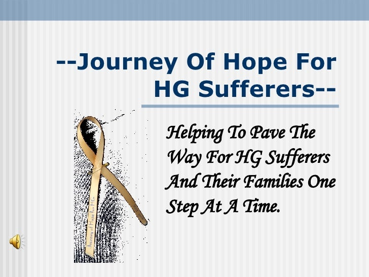 --Journey Of Hope For HG Sufferers-- Helping To Pave The Way For HG Sufferers And Their Families One Step At A Time.