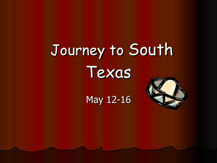 Journey to  South Texas May 12-16