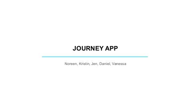 JOURNEY APP Noreen, Kristin, Jen, Daniel, Vanessa