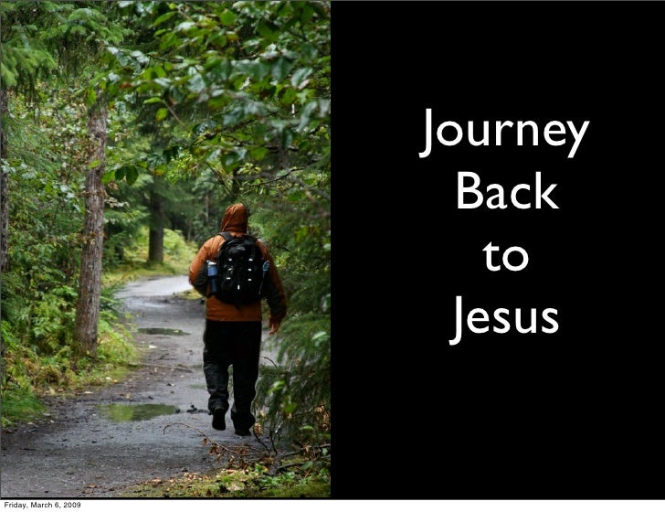 Journey                           Back                             to                           Jesus   Friday, March 6, 2...
