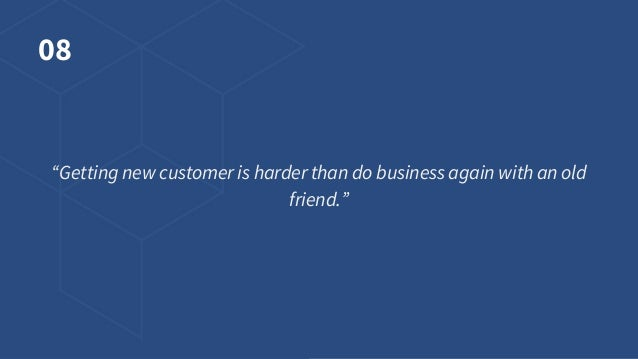 """08 """"Getting new customer is harder than do business again with an old friend."""""""