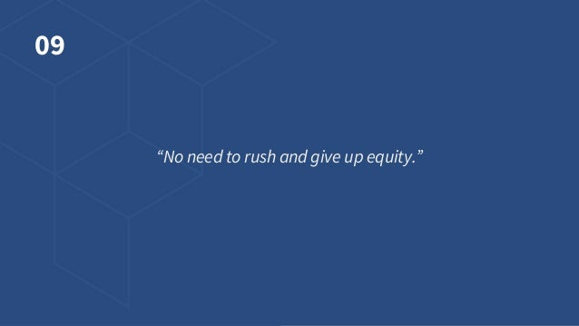 """09 """"No need to rush and give up equity."""""""