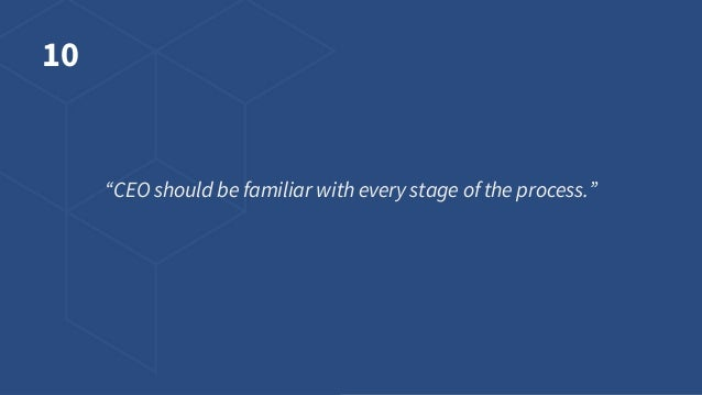 """10 """"CEO should be familiar with every stage of the process."""""""