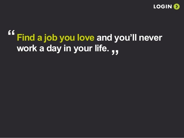 "Find A Job You Love Quote New LOGIN"" Find A Job You"
