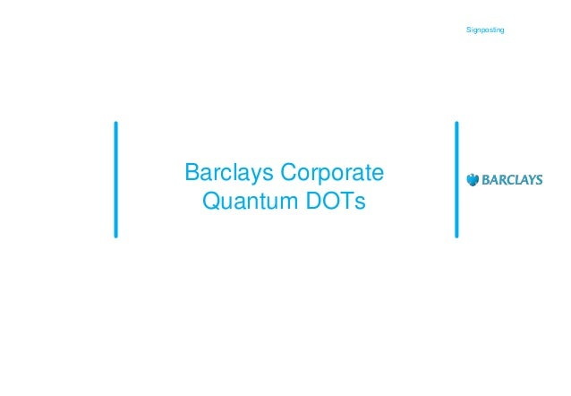 Signposting  Barclays Corporate Quantum DOTs