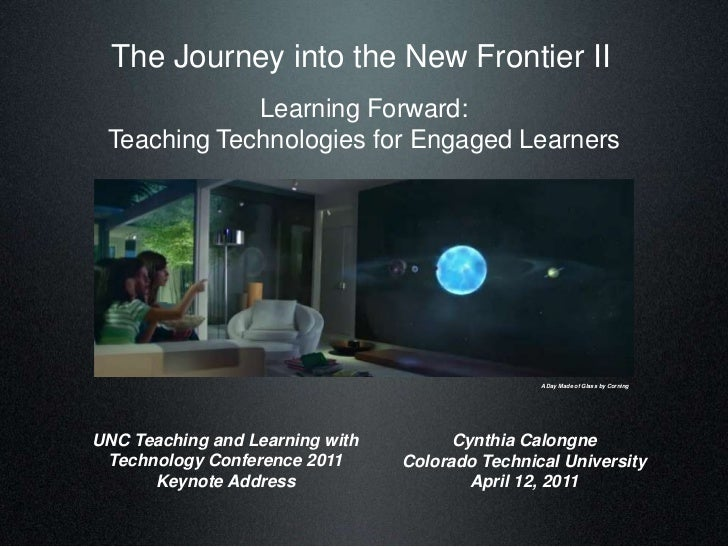 The Journey into the New Frontier II<br />Learning Forward: <br />Teaching Technologies for Engaged Learners<br />A Day Ma...