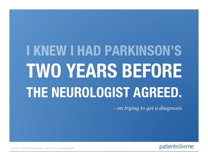 I KNEW I HAD PARKINSON'S          TWO YEARS BEFORE           THE NEUROLOGIST AGREED.                                      ...