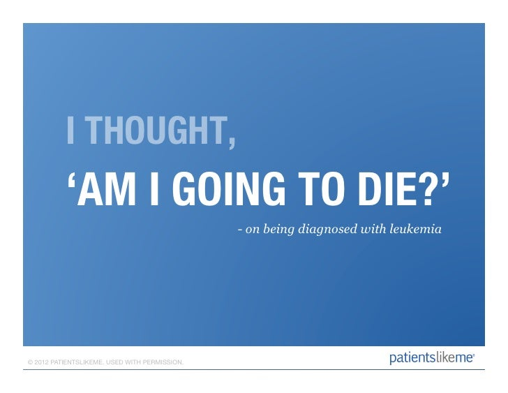 I THOUGHT,           'AM I GOING TO DIE?'                                                       - on being diagnosed with ...