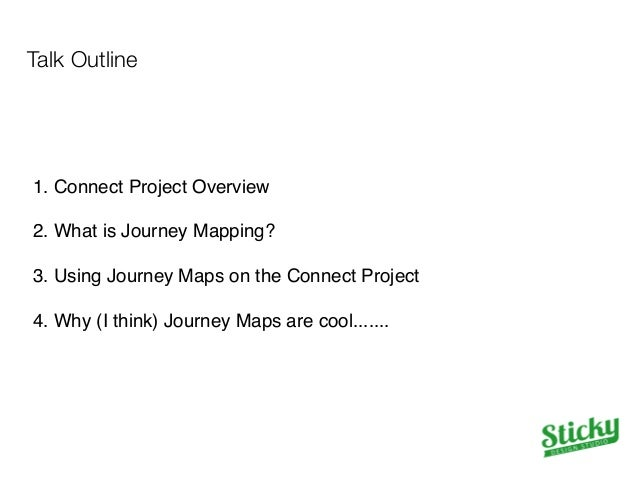 """Talk Outline  1. Connect Project Overview""""  """"  2. What is Journey Mapping?""""  """"  3. Using Journey Maps on the Connect Proje..."""